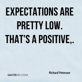 Expectations are pretty low. That's a positive.