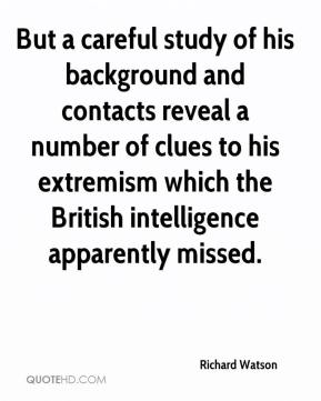 Richard Watson  - But a careful study of his background and contacts reveal a number of clues to his extremism which the British intelligence apparently missed.