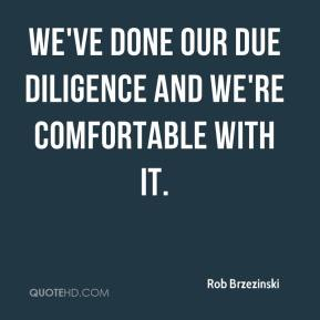 Rob Brzezinski  - We've done our due diligence and we're comfortable with it.