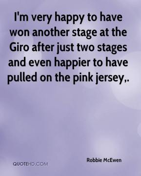 Robbie McEwen  - I'm very happy to have won another stage at the Giro after just two stages and even happier to have pulled on the pink jersey.