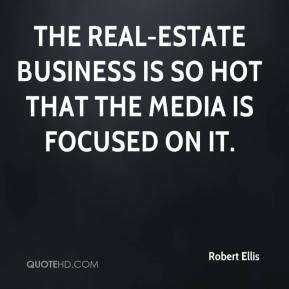 Robert Ellis  - The real-estate business is so hot that the media is focused on it.
