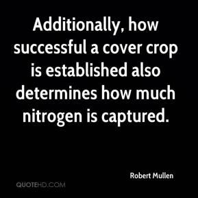 Robert Mullen  - Additionally, how successful a cover crop is established also determines how much nitrogen is captured.