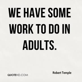 Robert Temple  - We have some work to do in adults.