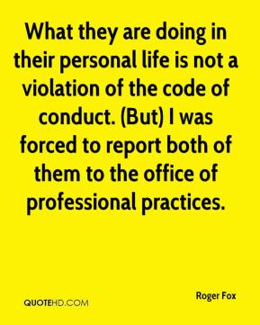 What they are doing in their personal life is not a violation of the code of conduct. (But) I was forced to report both of them to the office of professional practices.