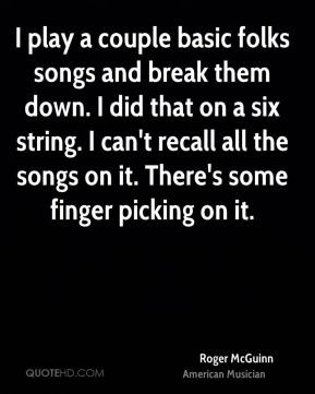 Roger McGuinn - I play a couple basic folks songs and break them down. I did that on a six string. I can't recall all the songs on it. There's some finger picking on it.
