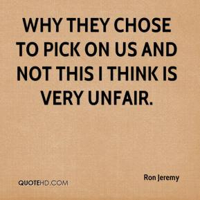 Ron Jeremy  - Why they chose to pick on us and not this I think is very unfair.