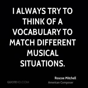Roscoe Mitchell - I always try to think of a vocabulary to match different musical situations.