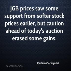 Ryutaro Matsuyama  - JGB prices saw some support from softer stock prices earlier, but caution ahead of today's auction erased some gains.