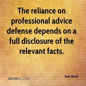Sam Buell  - The reliance on professional advice defense depends on a full disclosure of the relevant facts.