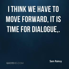 Sam Rainsy  - I think we have to move forward, it is time for dialogue.