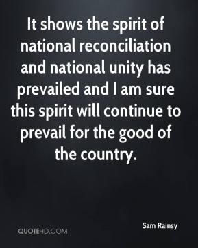 Sam Rainsy  - It shows the spirit of national reconciliation and national unity has prevailed and I am sure this spirit will continue to prevail for the good of the country.