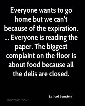 Sanford Bernstein  - Everyone wants to go home but we can't because of the expiration, ... Everyone is reading the paper. The biggest complaint on the floor is about food because all the delis are closed.