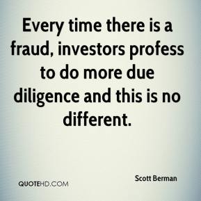 Scott Berman  - Every time there is a fraud, investors profess to do more due diligence and this is no different.