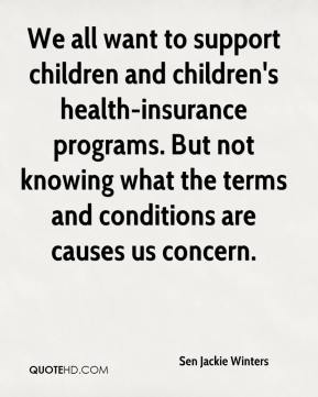 Sen Jackie Winters  - We all want to support children and children's health-insurance programs. But not knowing what the terms and conditions are causes us concern.