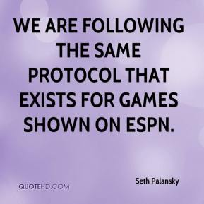 Seth Palansky  - We are following the same protocol that exists for games shown on ESPN.