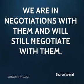 Sharon Wenzl  - We are in negotiations with them and will still negotiate with them.