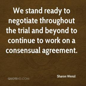 Sharon Wenzl  - We stand ready to negotiate throughout the trial and beyond to continue to work on a consensual agreement.