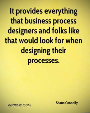Shaun Connolly  - It provides everything that business process designers and folks like that would look for when designing their processes.