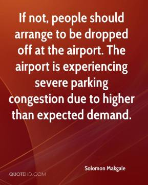 Solomon Makgale  - If not, people should arrange to be dropped off at the airport. The airport is experiencing severe parking congestion due to higher than expected demand.