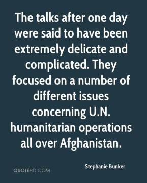 Stephanie Bunker  - The talks after one day were said to have been extremely delicate and complicated. They focused on a number of different issues concerning U.N. humanitarian operations all over Afghanistan.