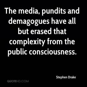 Stephen Drake  - The media, pundits and demagogues have all but erased that complexity from the public consciousness.