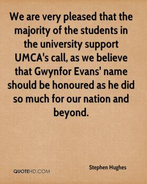 We are very pleased that the majority of the students in the university support UMCA's call, as we believe that Gwynfor Evans' name should be honoured as he did so much for our nation and beyond.