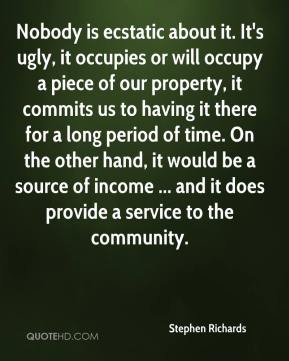Stephen Richards  - Nobody is ecstatic about it. It's ugly, it occupies or will occupy a piece of our property, it commits us to having it there for a long period of time. On the other hand, it would be a source of income ... and it does provide a service to the community.