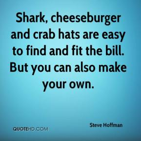 Steve Hoffman  - Shark, cheeseburger and crab hats are easy to find and fit the bill. But you can also make your own.