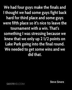 We had four guys make the finals and I thought we had some guys fight back hard for third place and some guys were fifth place so it's nice to leave the tournament with a win. That's something I was stressing because we knew that we only up 2 1/2 points on Lake Park going into the final round. We needed to get some wins and we did that.