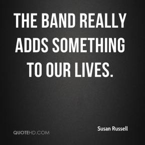 Susan Russell  - The band really adds something to our lives.
