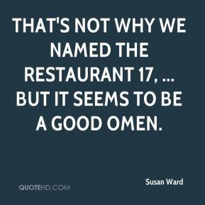 Susan Ward  - That's not why we named the restaurant 17, ... but it seems to be a good omen.