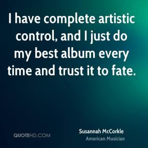 Susannah McCorkle - I have complete artistic control, and I just do my best album every time and trust it to fate.