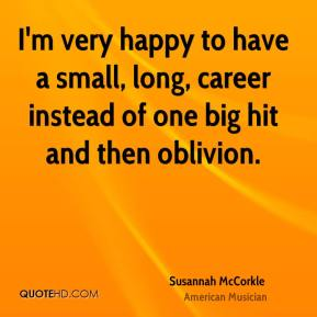 Susannah McCorkle - I'm very happy to have a small, long, career instead of one big hit and then oblivion.