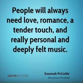 Susannah McCorkle - People will always need love, romance, a tender touch, and really personal and deeply felt music.
