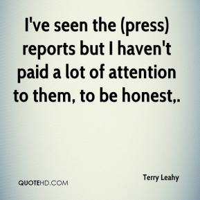Terry Leahy  - I've seen the (press) reports but I haven't paid a lot of attention to them, to be honest.
