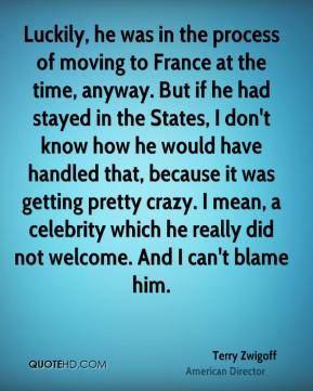 Terry Zwigoff - Luckily, he was in the process of moving to France at the time, anyway. But if he had stayed in the States, I don't know how he would have handled that, because it was getting pretty crazy. I mean, a celebrity which he really did not welcome. And I can't blame him.
