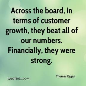 Across the board, in terms of customer growth, they beat all of our numbers. Financially, they were strong.