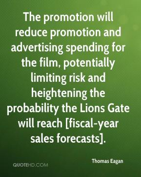 Thomas Eagan  - The promotion will reduce promotion and advertising spending for the film, potentially limiting risk and heightening the probability the Lions Gate will reach [fiscal-year sales forecasts].