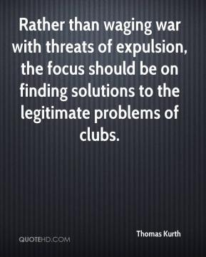 Thomas Kurth  - Rather than waging war with threats of expulsion, the focus should be on finding solutions to the legitimate problems of clubs.