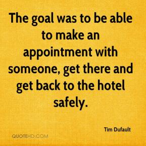 Tim Dufault  - The goal was to be able to make an appointment with someone, get there and get back to the hotel safely.