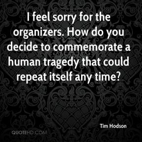 Tim Hodson  - I feel sorry for the organizers. How do you decide to commemorate a human tragedy that could repeat itself any time?