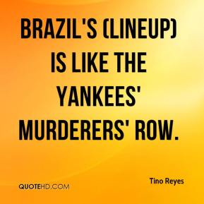 Tino Reyes  - Brazil's (lineup) is like the Yankees' Murderers' Row.