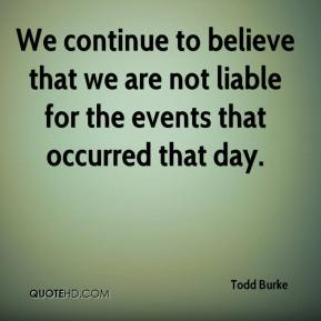 We continue to believe that we are not liable for the events that occurred that day.