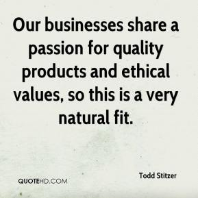 Todd Stitzer  - Our businesses share a passion for quality products and ethical values, so this is a very natural fit.