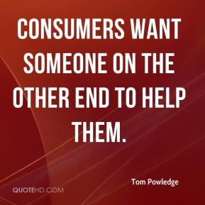 Tom Powledge  - Consumers want someone on the other end to help them.
