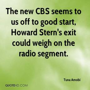 Tuna Amobi  - The new CBS seems to us off to good start, Howard Stern's exit could weigh on the radio segment.