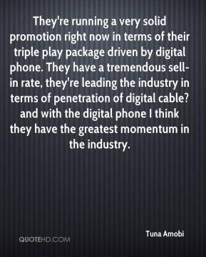 They're running a very solid promotion right now in terms of their triple play package driven by digital phone. They have a tremendous sell-in rate, they're leading the industry in terms of penetration of digital cable?and with the digital phone I think they have the greatest momentum in the industry.