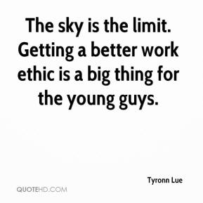 The sky is the limit. Getting a better work ethic is a big thing for the young guys.