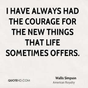 I have always had the courage for the new things that life sometimes offers.