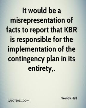 Wendy Hall  - It would be a misrepresentation of facts to report that KBR is responsible for the implementation of the contingency plan in its entirety.